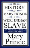 The History of Mary Prince, a West Indian Slave (an African American Heritage Book), Prince, Mary, 1604592192