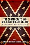 The Confederate and Neo-Confederate Reader : The Great Truth about the Lost Cause, , 1604732199