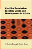 Conflict Resolution, Identity Crisis, and Development in Africa, Bassey, Celestine, 9780232192