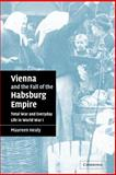 Vienna and the Fall of the Habsburg Empire : Total War and Everyday Life in World War I, Healy, Maureen, 0521042194