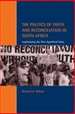The Politics of Truth and Reconciliation in South Africa : Legitimizing the Post-Apartheid State, Richard A. Wilson, 0521802199