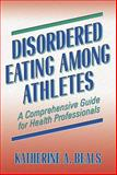 Disordered Eating among Athletes : A Comprehensive Guide for Health Professionals, Beals, Katherine A., 0736042199