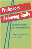 Professors Behaving Badly : Faculty Misconduct in Graduate Education, Braxton, John M. and Proper, Eve M., 142140219X
