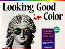 Looking Good in Color : The Desktop Publisher's Design Guide, Priester, Gary, 1566042194