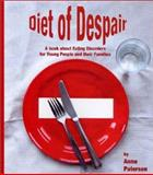 Diet of Despair : A Book about Eating Disorders for Young People and Their Families, Paterson, Anna, 1873942192