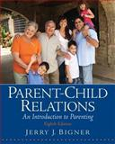 Parent-Child Relations : An Introduction to Parenting, Jerry J. Bigner, 0135002192