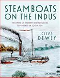 Steamboats on the Indus : The Limits of Western Technological Superiority in South Asia, Dewey, Clive, 0198092199