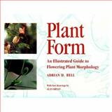 Plant Form : An Illustrated Guide to Flowering Plant Morphology, Bell, Adrian D., 0198542194