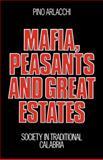 Mafia, Peasants and Great Estates : Society in Traditional Calabria, Arlacchi, Pino, 052127219X
