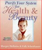 Purify Your System for Health and Beauty, Margot Hellmiss and Falk Scheithauer, 0806942193