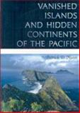 Vanished Islands and Hidden Continents of the Pacific, Nunn, Patrick D., 0824832191