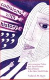 """Collisions with History : Latin American Fiction and Social Science from """"El Boom"""" to the New World Order, Nunn, Frederick M., 0896802191"""