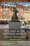 Poland in the Modern World - Beyond Martyrdom