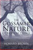 The Gossamer Nature of Random Things, Howard Brown, 1475952198