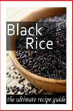 Black Rice :the Ultimate Recipe Guide, Jonathan Doue, 1500382191