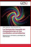 La Formación Basada en Competencias en Los Contextos Universitarios, Tejeda Díaz Rafael and Sánchez del Toro Pedro, 3848462192