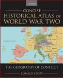 Concise Historical Atlas of World War Two : The Geography of Conflict, Story, Ronald, 0195182197
