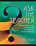 Ask the Teacher : A Practitioner's Guide to Teaching and Learning in the Diverse Classroom, Ryan, Mark, 020552219X