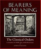 Bearers of Meaning : The Classical Orders in Antiquity, the Middle Ages, and the Renaissance, Onians, John, 0691002193