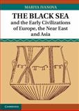 The Black Sea and the Early Civilizations of Europe, the near East, and Asia, Ivanova, Mariya, 1107032199