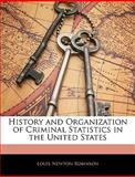 History and Organization of Criminal Statistics in the United States, Louis Newton Robinson, 1144112192