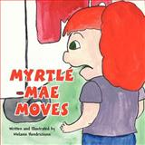 Myrtle Mae Moves, Melanie Hendrickson, 1462692192