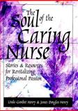 The Soul of the Caring Nurse : Stories and Resources for Revitalizing Professional Passion, Henry, Linda Gambee and Henry, James Douglas, 1558102191