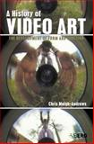 A History of Video Art : The Development of Form and Function, Meigh-Andrews, Chris, 1845202198