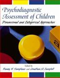 Psychodiagnostic Assessment of Children : Dimensional and Categorical Approaches, Campbell, Jonathan M., 0471212199