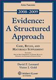 Evidence : Structured Approach 2008- 2009 Case Rules, And Materials Supplement, Leonard, David P., 0735572194