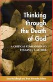 Thinking Through the Death of God : A Critical Companion to Thomas J. J. Altizer, , 0791462196