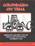 Colonialism on Trial : The Gitksan and Wet'suwet'en Sovereignty Case and the Struggles for Indigenous Land Rights, Monet, Don and Wilson, Ardythe, 0865712190