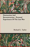 Destruction and Reconstruction - Personal Experiences of the Late War, Richard L. Taylor, 1408602199