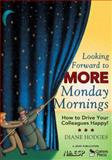 Looking Forward to More Monday Mornings : How to Drive Your Colleagues Happy!, , 1412942195