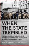 When the State Trembled : How A. J. Andrews and the Citizens' Committee Broke the Winnipeg General Strike, Kramer, Reinhold and Mitchell, Tom, 144264219X