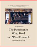 The Renaissance Wind Band and Wind Ensemble : The Renaissance Wind Band and Wind Ensemble, Whitwell, David, 193651219X