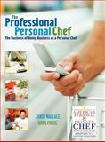 The Professional Personal Chef : The Business of Doing Business as a Personal Chef, Wallace, Candy and Forte, Greg, 0471752193