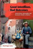 Good Intentions, Bad Outcomes : Social Policy, Informality, and Economic Growth in Mexico, Levy, Santiago, 0815752199