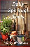 Daily Spiritual Tools, Sherry Woodcock, 1466322195