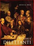 The Society of Dilettanti : Archaeology and Identity in the British Enlightenment, Kelly, Jason M., 0300152191