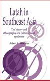 Latah in South-East Asia : The History and Ethnography of a Culture-Bound Syndrome, Winzeler, Robert L., 0521472199