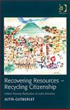 Recovering Resources-Recycling Citizenship : Urban Poverty Reduction in Latin America, Gutberlet, Jutta, 0754672190