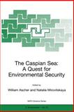 The Caspian Sea : A Quest for Environmental Security: Proceedings of the NATO Advanced Research Workshop, Venice, Italy, March 15-19, 199, , 0792362195