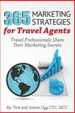 365 Marketing Strategies for Travel Agents, Tom Ogg and Joanie, Joanie Ogg, 150034219X