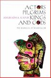 Actors, Pilgrims, Kings and Gods : The Ramlila at Ramnagar, Kapur, Anuradha, 1905422199