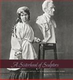 A Sisterhood of Sculptors : American Artists in Nineteenth-Century Rome, Dabakis, Melissa, 0271062193
