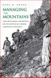 Managing the Mountains : Land Use Planning, the New Deal, and the Creation of a Federal Landscape in Appalachia, Gregg, Sara M., 0300142196