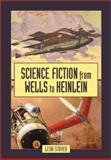 Science Fiction from Wells to Heinlein 9780786412198