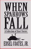 When Sparrows Fall, Edsel Coates Jr., 1462652190