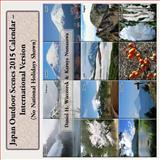 Japan Outdoor Scenes 2015 Calendar - International Version, Daniel Wieczorek and Kazuya Numazawa, 1495252191